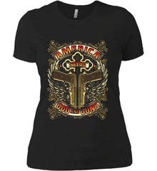 America Needs God and Guns. Women's: Next Level Ladies' Boyfriend (Girly) T-Shirt.