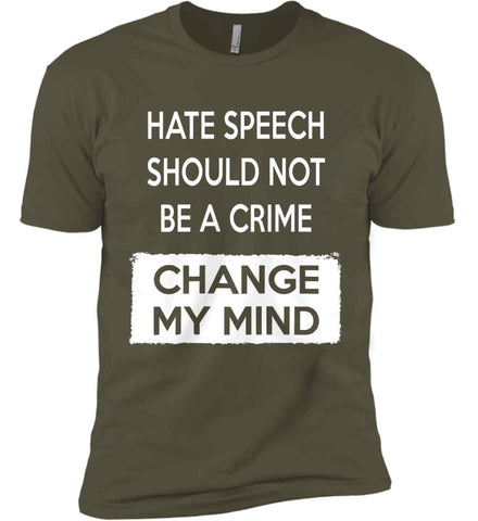 Hate Speech Should Not Be A Crime - Change My Mind. Next Level Premium Short Sleeve T-Shirt.