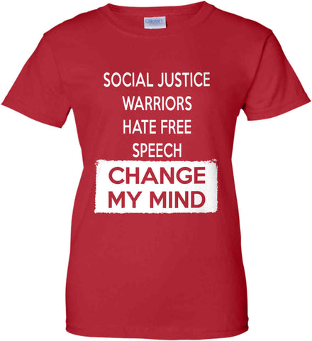 Social Justice Warriors Hate Free Speech - Change My Mind. Women's: Gildan Ladies' 100% Cotton T-Shirt.