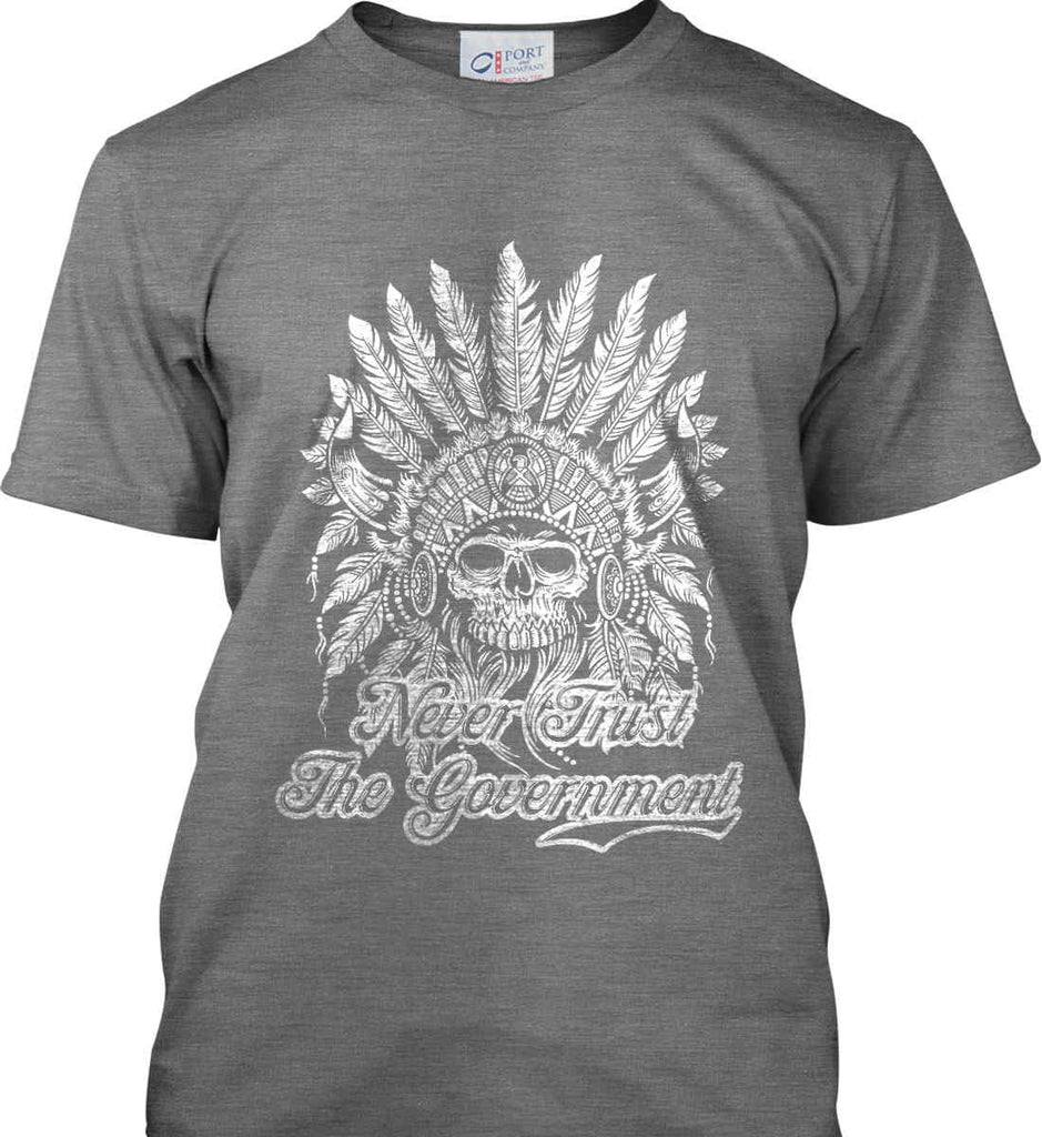 Never Trust the Government. Indian Skull. White Print. Port & Co. Made in the USA T-Shirt.-6