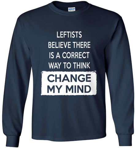 Leftists Believe There Is A Correct Way to Think - Change My Mind. Gildan Ultra Cotton Long Sleeve Shirt.