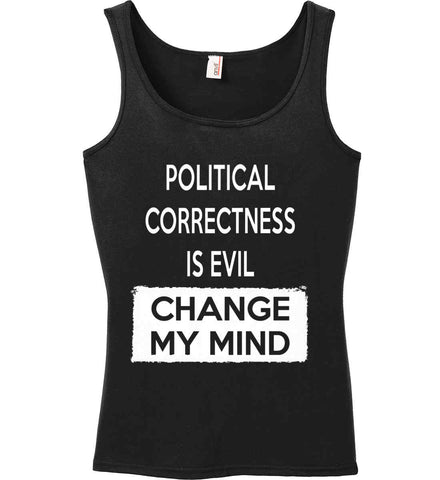 Political Correctness Is Evil - Change My Mind. Women's: Anvil Ladies' 100% Ringspun Cotton Tank Top.