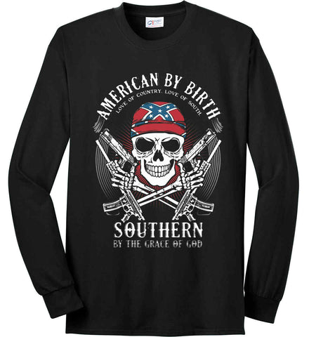 American By Birth. Southern By the Grace of God. Love of Country Love of South. Port & Co. Long Sleeve Shirt. Made in the USA..