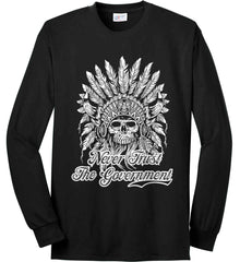 Never Trust the Government. Indian Skull. White Print. Port & Co. Long Sleeve Shirt. Made in the USA..