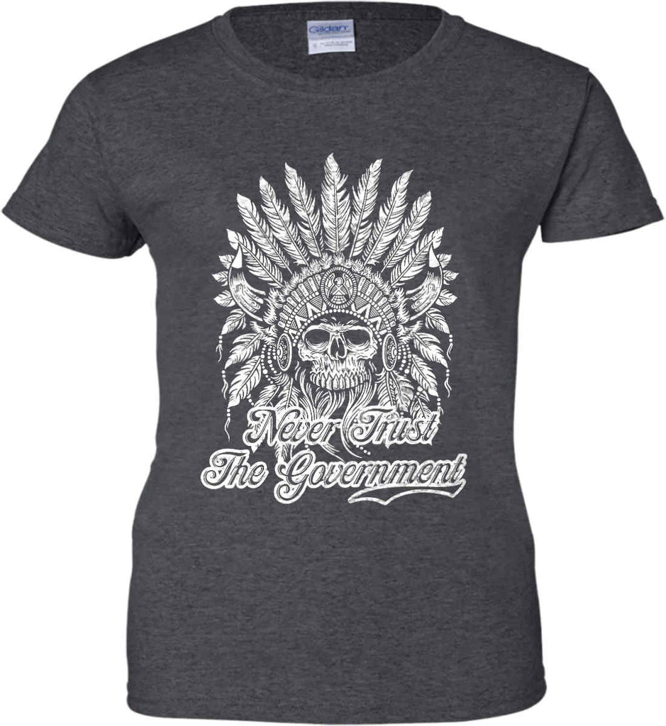 Never Trust the Government. Indian Skull. White Print. Women's: Gildan Ladies' 100% Cotton T-Shirt.-6