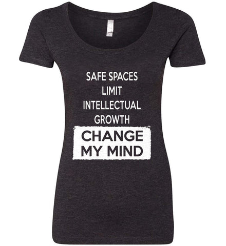 Safe Spaces Limit Intellectual Growth - Change My Mind. Women's: Next Level Ladies' Triblend Scoop.