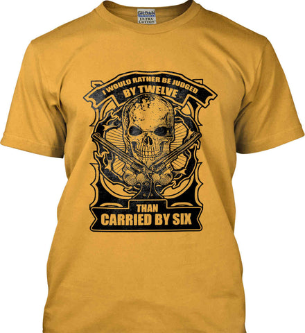 I would rather be judged by twelve, than carried by six. Black Print. Gildan Ultra Cotton T-Shirt.