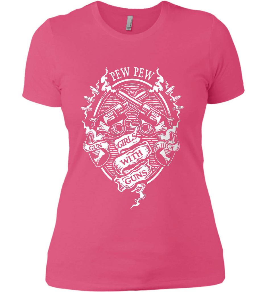 Pew Pew. Girls with Guns. Gun Chick. Women's: Next Level Ladies' Boyfriend (Girly) T-Shirt.-1