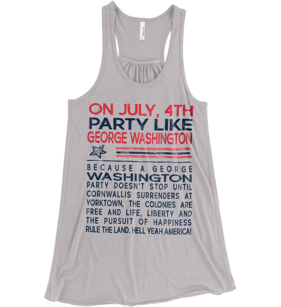 On July, 4th Party Like George Washington. Women's: Bella + Canvas Flowy Racerback Tank.-2