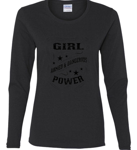 Girl Power. Armed and Dangerous. Second Amendment Women's Shirt. Black Print. Women's: Gildan Ladies Cotton Long Sleeve Shirt.