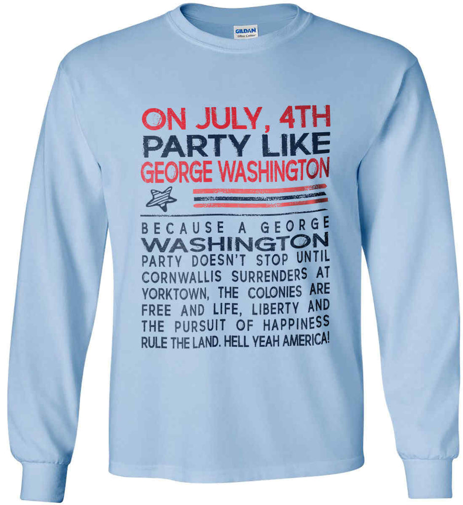 On July, 4th Party Like George Washington. Gildan Ultra Cotton Long Sleeve Shirt.-5