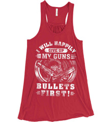 I Will Happily Give Up My Guns. Bullets First. Don't Tread On Me. White Print. Women's: Bella + Canvas Flowy Racerback Tank.