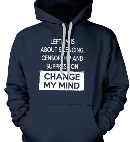 Leftism Is About Silencing, Censorship and Suppression - Change My Mind. Gildan Heavyweight Pullover Fleece Sweatshirt.