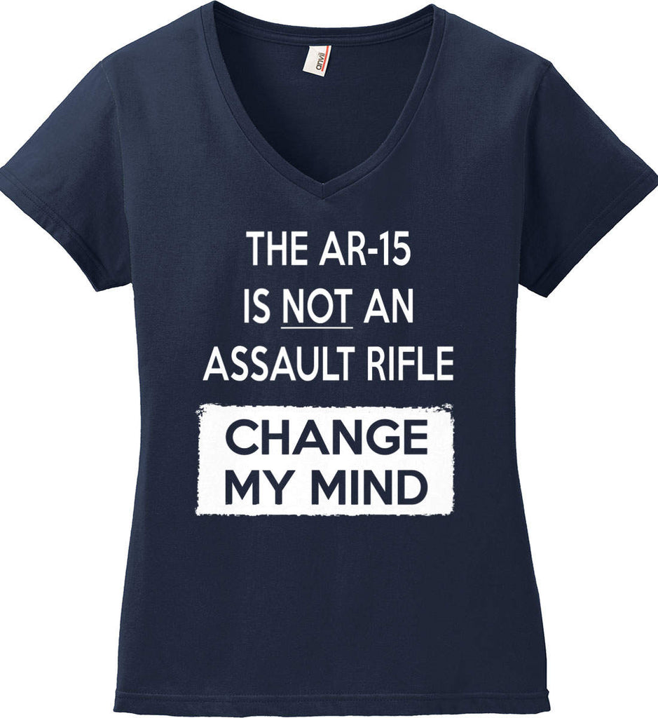 The AR-15 is Not An Assault Rifle - Change My Mind. Women's: Anvil Ladies' V-Neck T-Shirt.-4