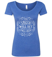 John 8:32. The Truth Shall Set you Free. Women's: Next Level Ladies' Triblend Scoop.