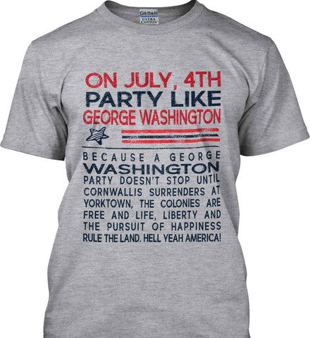 On July, 4th Party Like George Washington. Gildan Ultra Cotton T-Shirt.