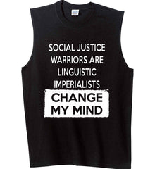 Social Justice Warriors Are Linguistic Imperialists - Change My Mind. Gildan Men's Ultra Cotton Sleeveless T-Shirt.