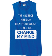 The Maxim of Marxism: I Love You Enough To Kill You - Change My Mind. Gildan Men's Ultra Cotton Sleeveless T-Shirt.