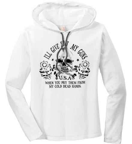I'll give you my guns. When you pry them from my cold dead hands. Black Print. Women's: Anvil Ladies' Long Sleeve T-Shirt Hoodie.