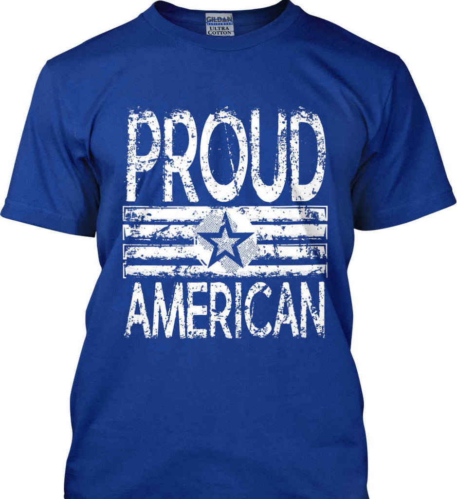 Proud American. Loud and Proud. White Print. Gildan Ultra Cotton T-Shirt.-10