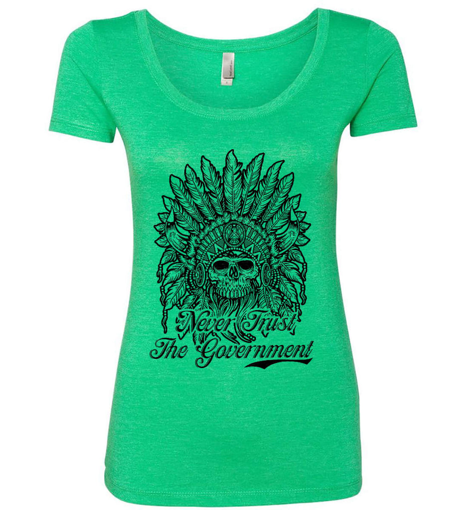 Skeleton Indian. Never Trust the Government. Women's: Next Level Ladies' Triblend Scoop.-2