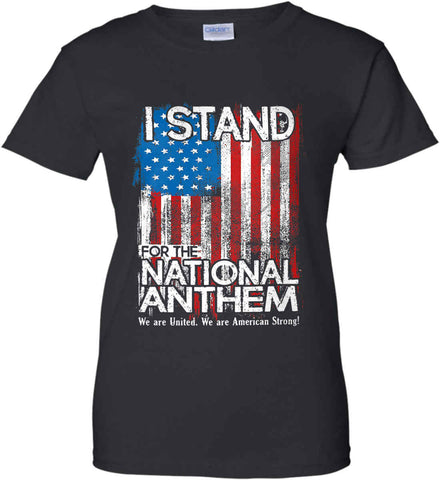 I Stand for the National Anthem. We are United. Women's: Gildan Ladies' 100% Cotton T-Shirt.