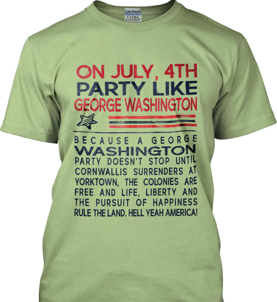 On July, 4th Party Like George Washington. Gildan Ultra Cotton T-Shirt.-8