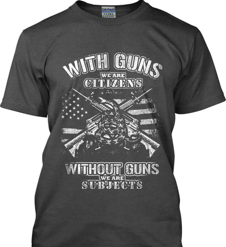 With Guns We Are Citizens. Without Guns We Are Subjects. White Print. Gildan Ultra Cotton T-Shirt.