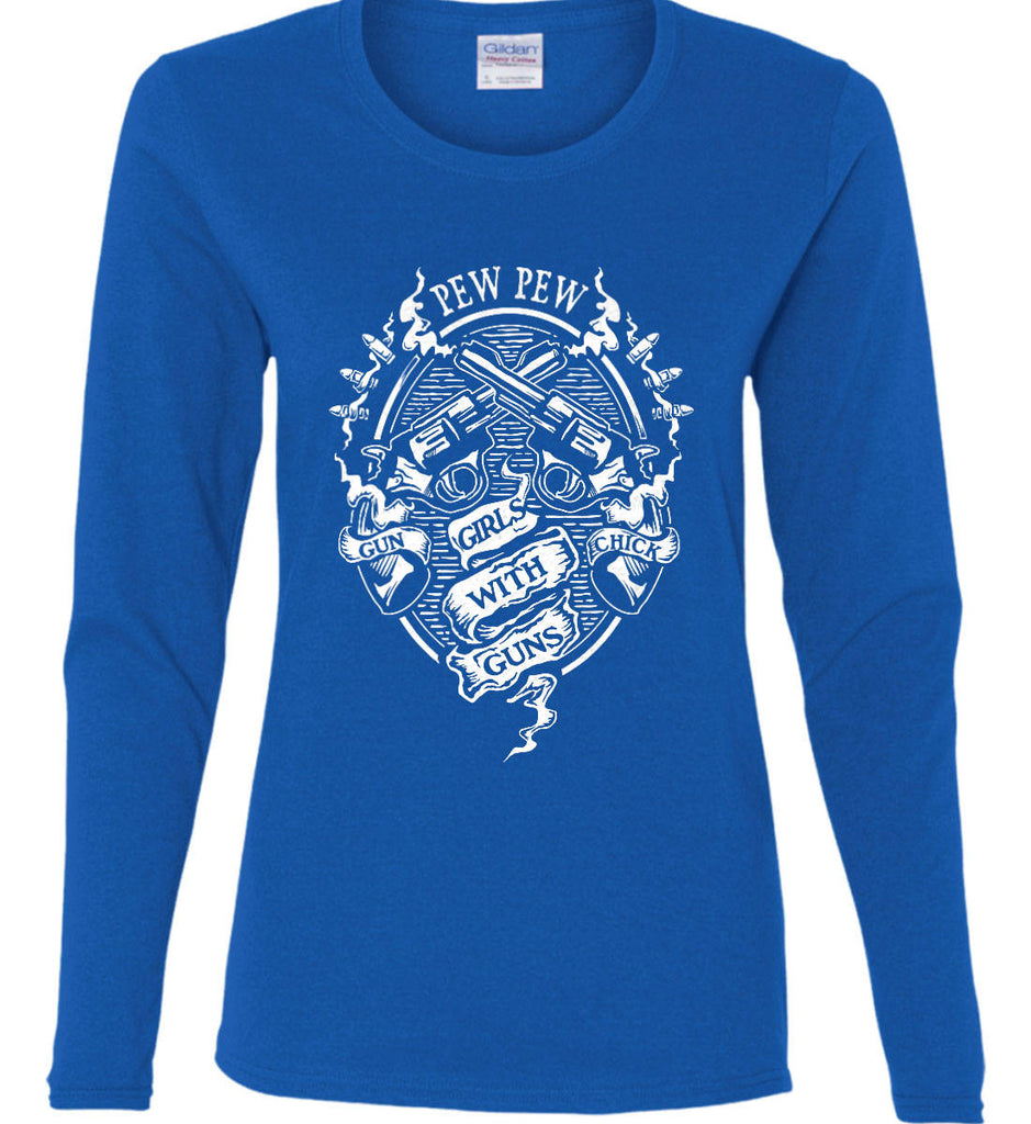 Pew Pew. Girls with Guns. Gun Chick. Women's: Gildan Ladies Cotton Long Sleeve Shirt.-1