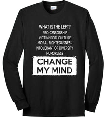 What Is The Left? Pro-Censorship, Victimhood Culture, Moral Righteousness, Intolerant of Diversity, Humorless - Change My Mind. Port & Co. Long Sleeve Shirt. Made in the USA..