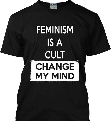 Feminism Is A Cult - Change My Mind. Gildan Ultra Cotton T-Shirt.