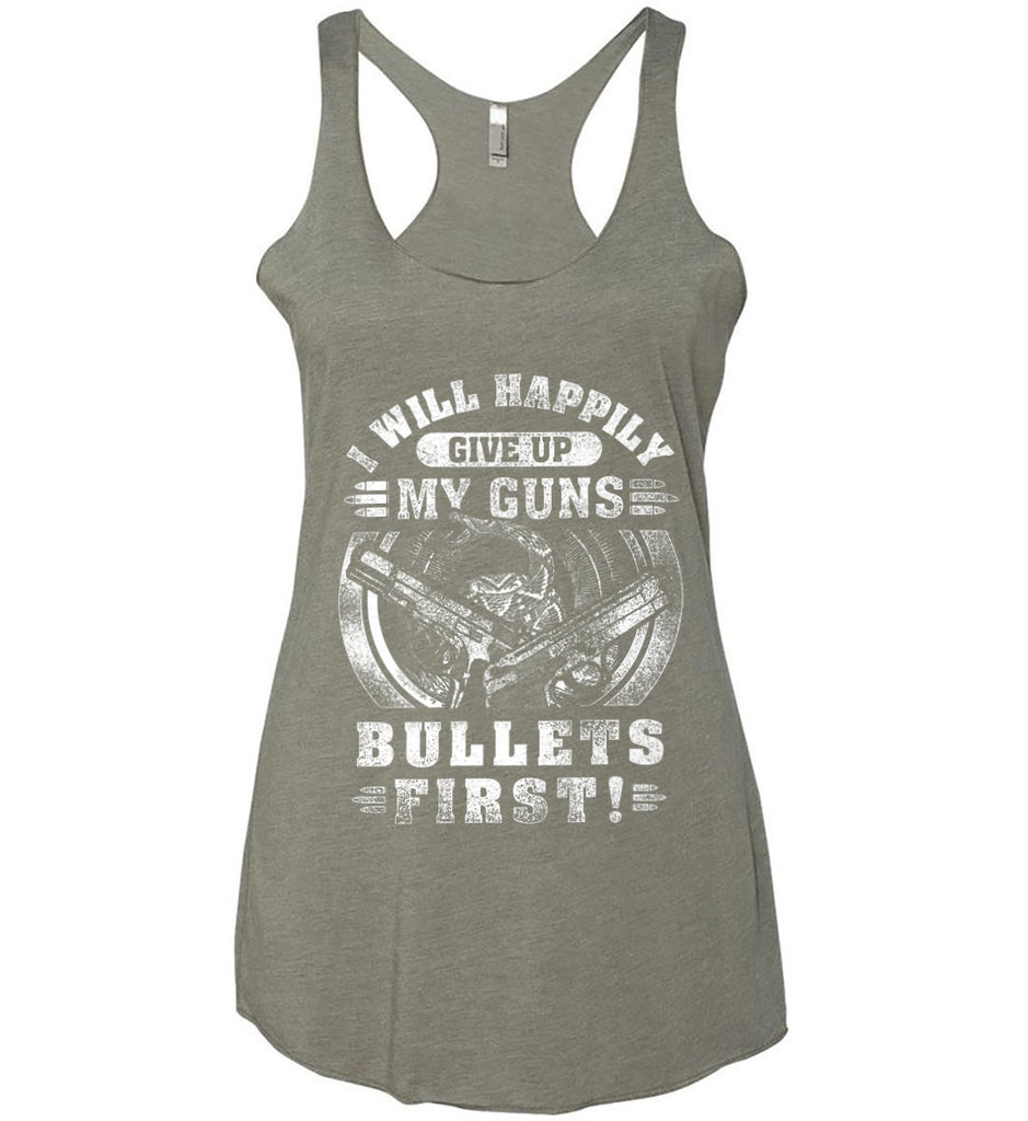 I Will Happily Give Up My Guns. Bullets First. Don't Tread On Me. White Print. Women's: Next Level Ladies Ideal Racerback Tank.-8