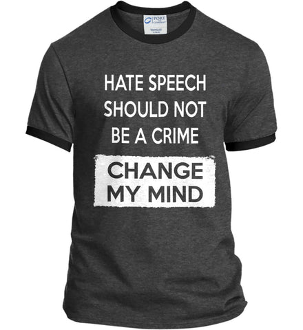 Hate Speech Should Not Be A Crime - Change My Mind. Port and Company Ringer Tee.