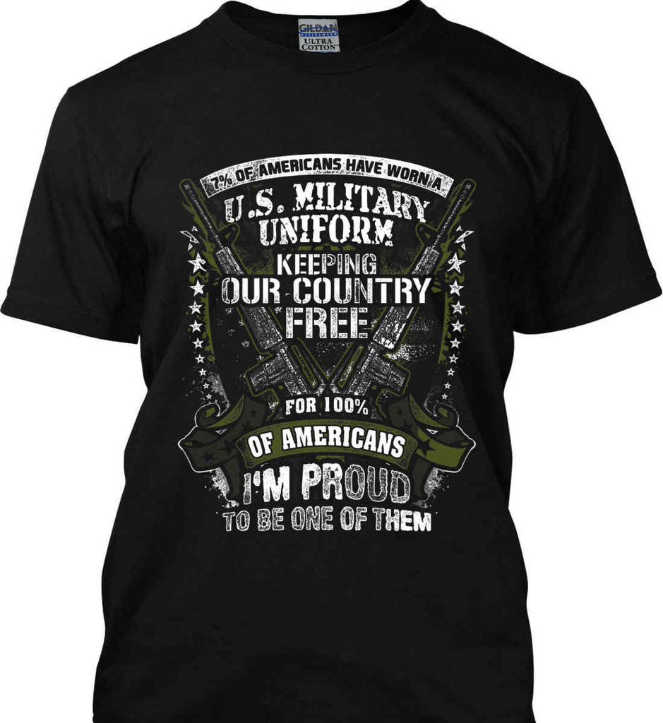 7% of Americans Have Worn a Military Uniform. I am proud to be one of them. Gildan Tall Ultra Cotton T-Shirt.-1