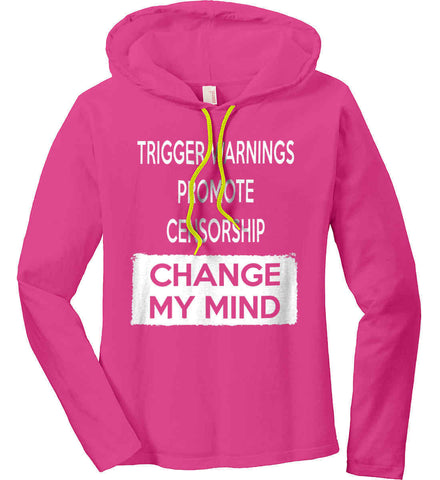 Trigger Warnings Promote Censorship - Change My Mind Women's: Anvil Ladies' Long Sleeve T-Shirt Hoodie.