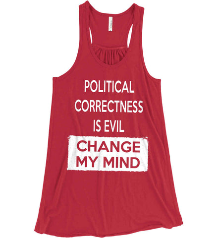 Political Correctness Is Evil - Change My Mind. Women's: Bella + Canvas Flowy Racerback Tank.