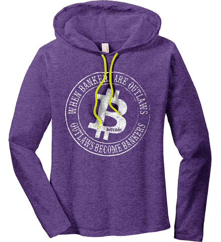 Bitcoin: When bankers are outlaws, outlaws become bankers. Women's: Anvil Ladies' Long Sleeve T-Shirt Hoodie.