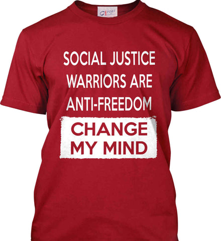 Social Justice Warriors Are Anti-Freedom - Change My Mind. Port & Co. Made in the USA T-Shirt.