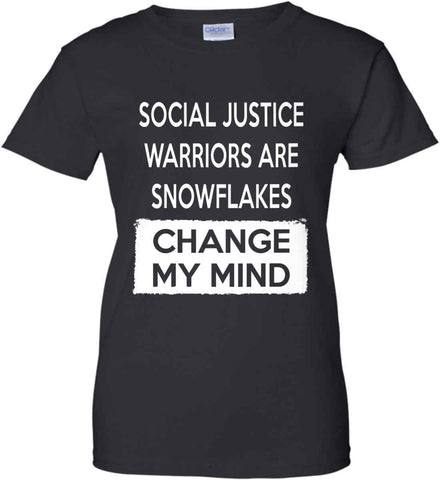 Social Justice Warriors Are Snowflakes - Change My Mind. Women's: Gildan Ladies' 100% Cotton T-Shirt.