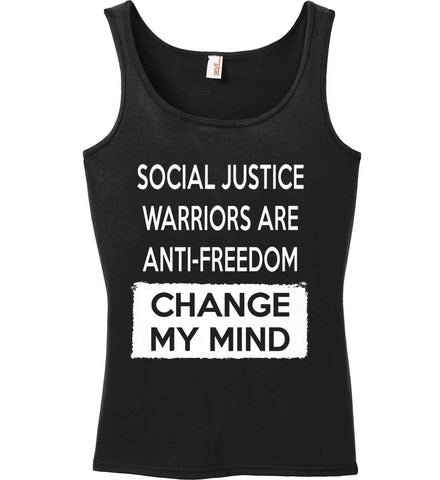 Social Justice Warriors Are Anti-Freedom - Change My Mind. Women's: Anvil Ladies' 100% Ringspun Cotton Tank Top.