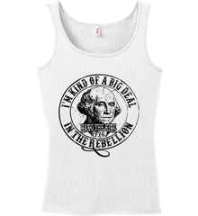 I'm Kind of Big Deal in the Rebellion. Women's: Anvil Ladies' 100% Ringspun Cotton Tank Top.