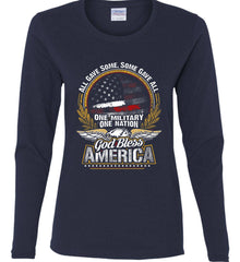 All Gave Some, Some Gave All. God Bless America. Women's: Gildan Ladies Cotton Long Sleeve Shirt.