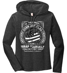 If You Must Burn Our Flag. Please Rap Yourself In It First. White Print. Women's: Anvil Ladies' Long Sleeve T-Shirt Hoodie.