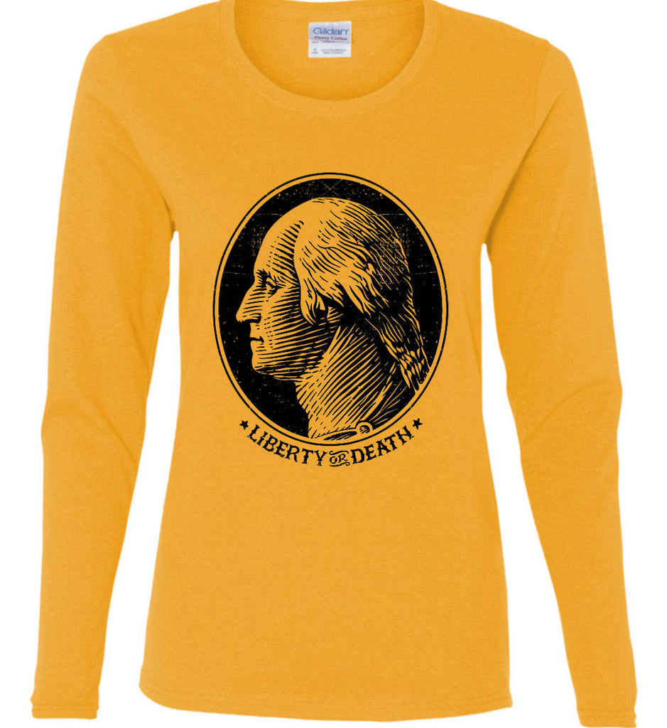 George Washington Liberty or Death. Black Print Women's: Gildan Ladies Cotton Long Sleeve Shirt.-3