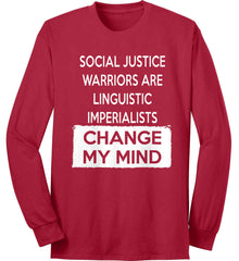 Social Justice Warriors Are Linguistic Imperialists - Change My Mind. Port & Co. Long Sleeve Shirt. Made in the USA..