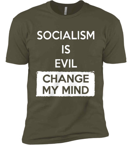 Socialism Is A Evil - Change My Mind. Next Level Premium Short Sleeve T-Shirt.