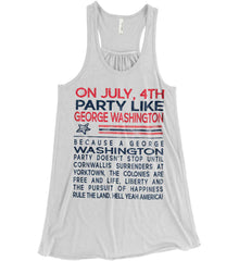 On July, 4th Party Like George Washington. Women's: Bella + Canvas Flowy Racerback Tank.