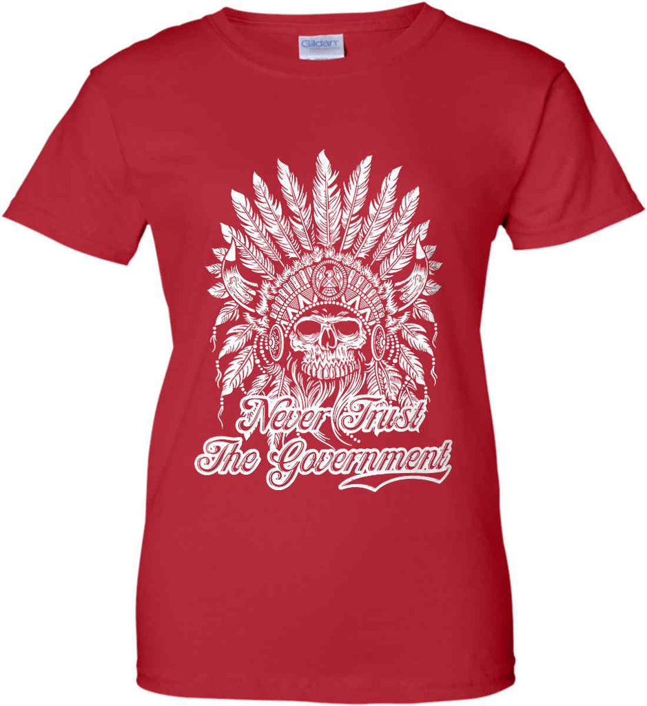 Never Trust the Government. Indian Skull. White Print. Women's: Gildan Ladies' 100% Cotton T-Shirt.-15