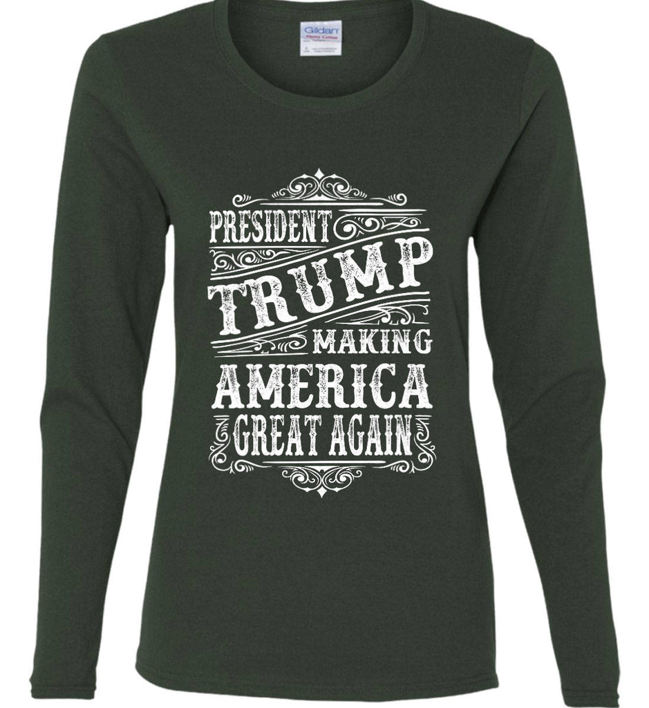 President Trump. Making America Great Again. Women's: Gildan Ladies Cotton Long Sleeve Shirt.-7