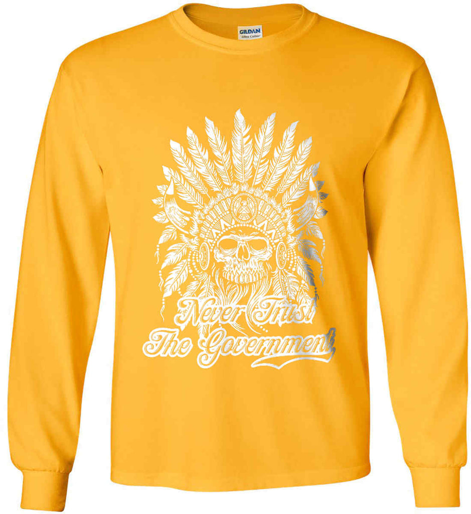 Never Trust the Government. Indian Skull. White Print. Gildan Ultra Cotton Long Sleeve Shirt.-4